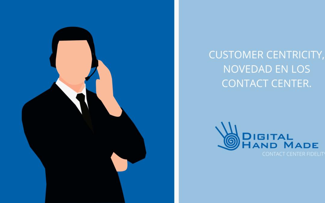 Customer Centricity, la tendencia imparable en los Contact Center.